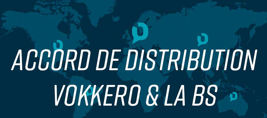 Accord de distribution la bs et Vokkero