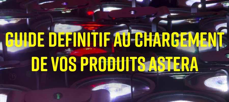 guide au chargement des batteries des produits Astera